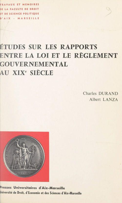 Études sur les rapports entre la loi et le règlement gouvernemental au XIXe siècle