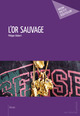 L'Or sauvage  - Philippe Gilabert