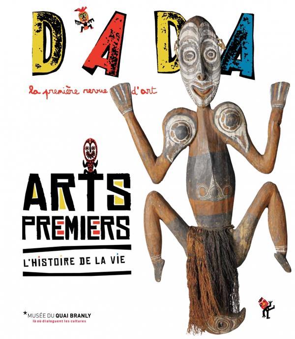 Revue dada t.177; arts premiers ; l'histoire de la vie
