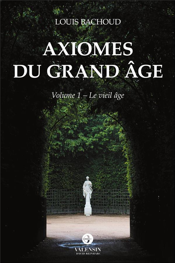 Axiomes du grand âge t.1 ; le vieil âge