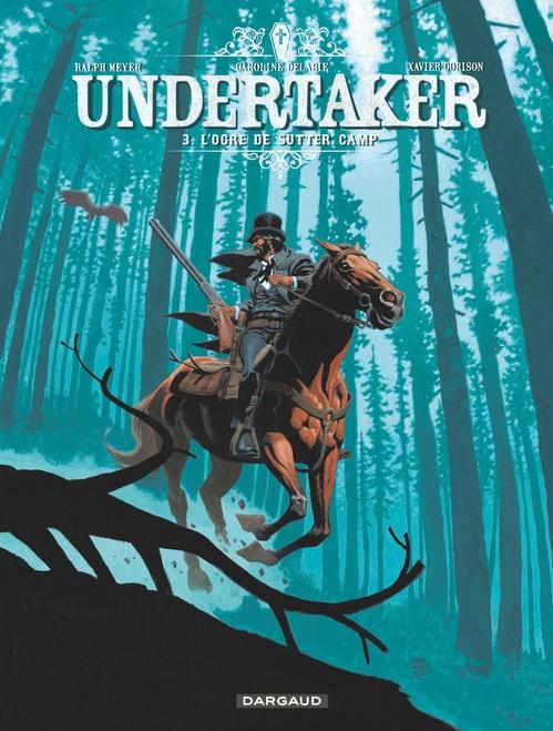 Undertaker T.3 ; l'ogre de Sutter Camp  - Xavier Dorison  - Ralph Meyer  - Caroline Delabie