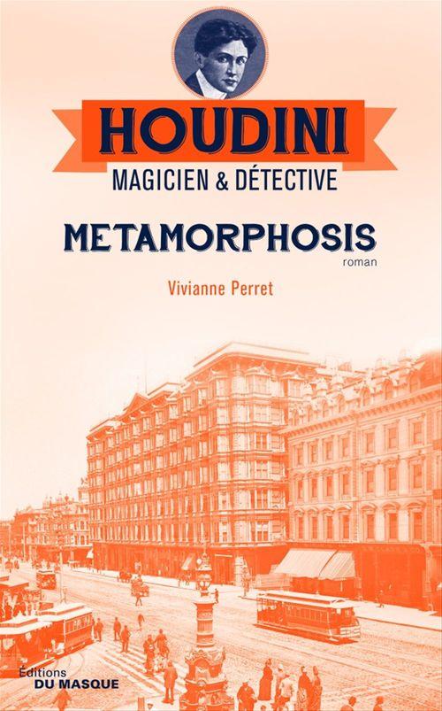 Houdini, magicien & détective T.1 ; metamorphosis