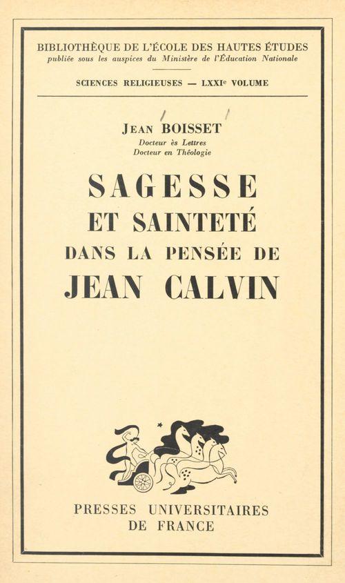 Sagesse et sainteté dans la pensée de Jean Calvin  - Jean Boisset
