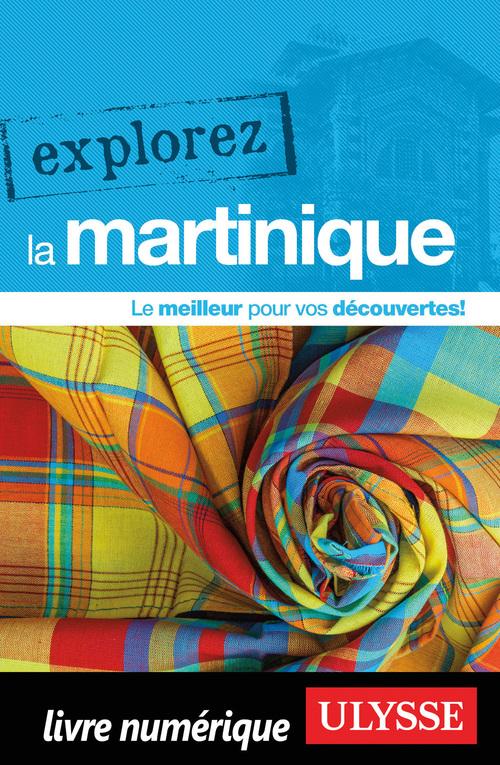 EXPLOREZ ; la Martinique (édition 2020)