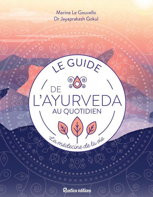 le guide de l'ayurveda au quotidien ; la médecine de vie !
