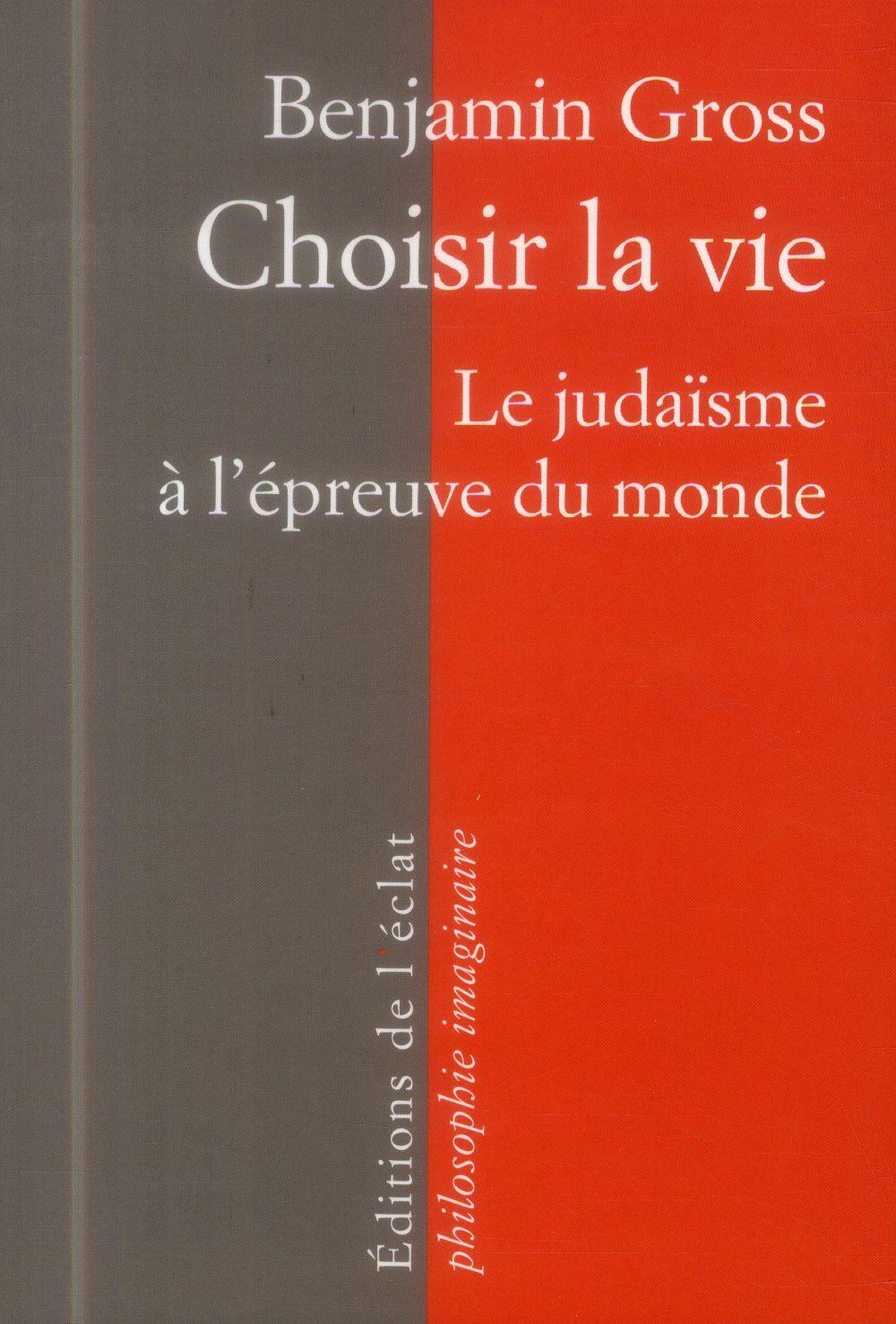Choisir la vie ; le judaïsme à l'épreuve du monde