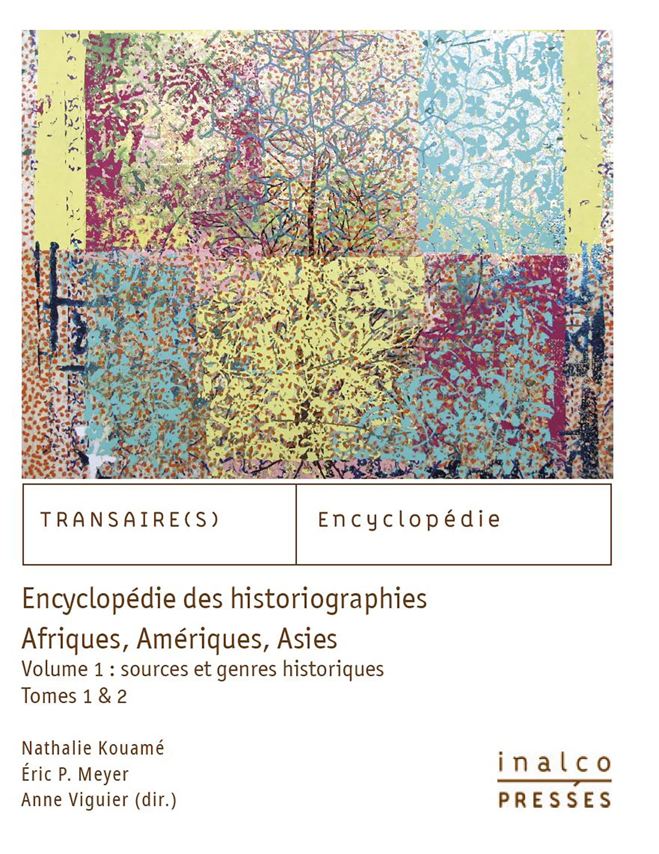 Encyclopédie des historiographies: Afriques, Amériques, Asies t.1 et 2