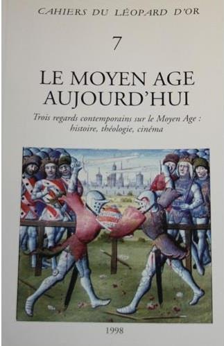 Le Moyen Âge aujourd'hui ; trois regards contemporains sur le Moyen Âge : histoire, théologie, cinéma