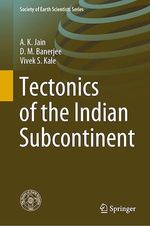 Tectonics of the Indian Subcontinent  - A.K. Jain - D.M. Banerjee - Vivek S. Kale