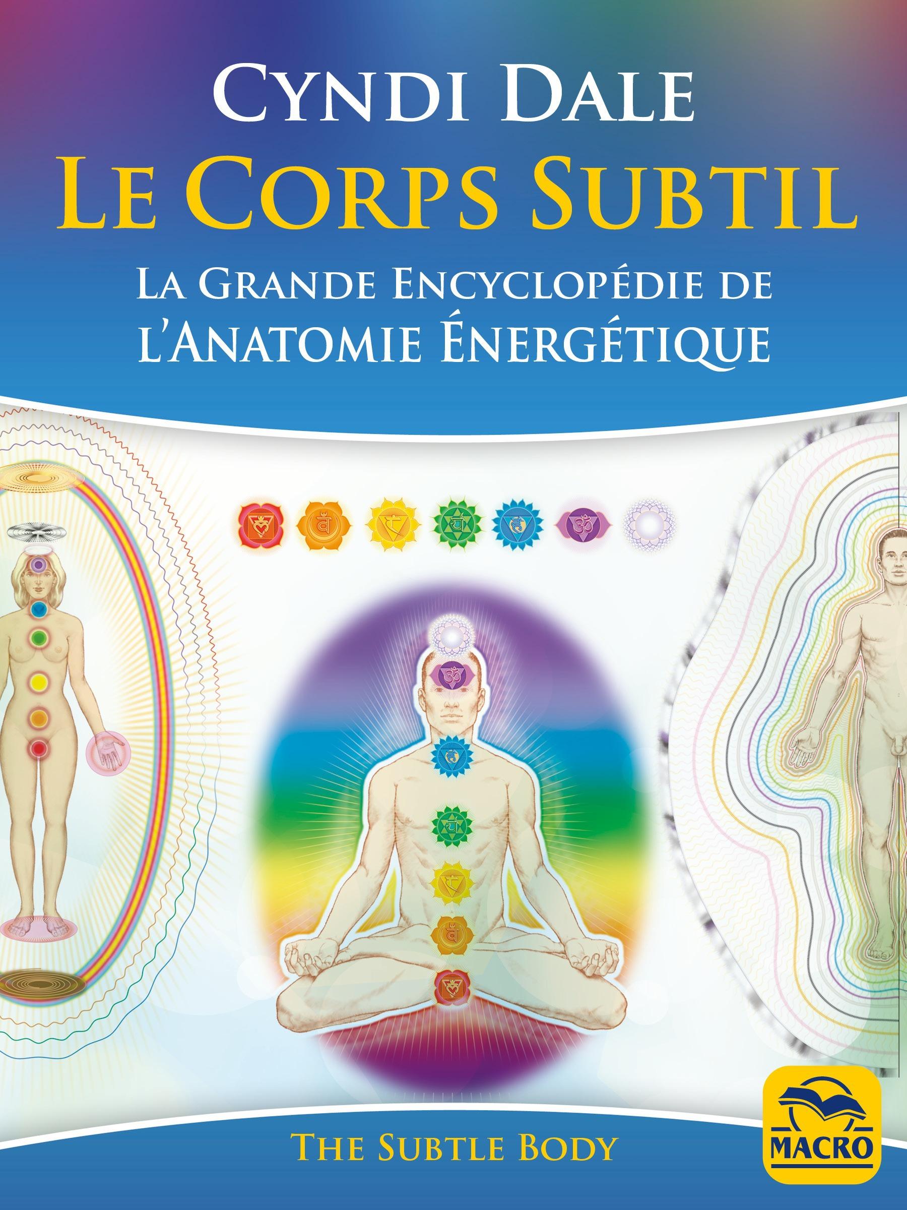 le corps subtil ; la grande encyclopédie de l'anatomie énergétique (2e édition)