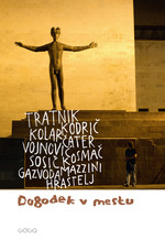 Dogodek v mestu  - Stanka Hrastelj - Zdenko Kodric - Marko Sosi´c - Goran Vojnovi''C - Tomaz Kosmac - Nejc Gazvoda - Boris Kolar - Dusan Cater - Suz - S