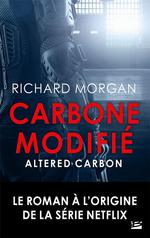 Altered carbon ; le cycle de Takeshi Kovacs T.1 ; carbone modifié