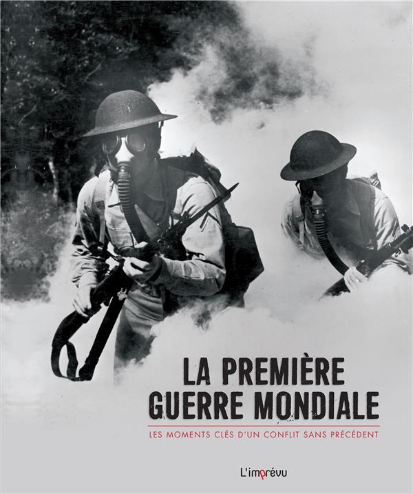 La première guerre mondiale ; les moments clés d'un conflit sans précédent