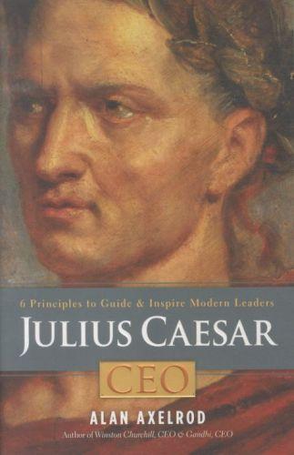 Julius caesar, ceo - 6 principles to guide and inspire modern leaders