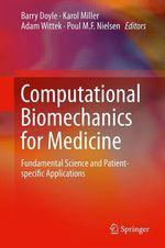 Computational Biomechanics for Medicine  - Adam Wittek - Poul M.F. Nielsen - Karol Miller - Barry Doyle