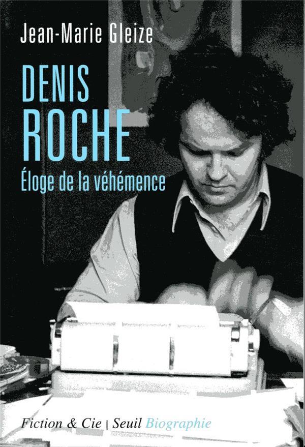 Denis Roche ; éloge de la véhémence