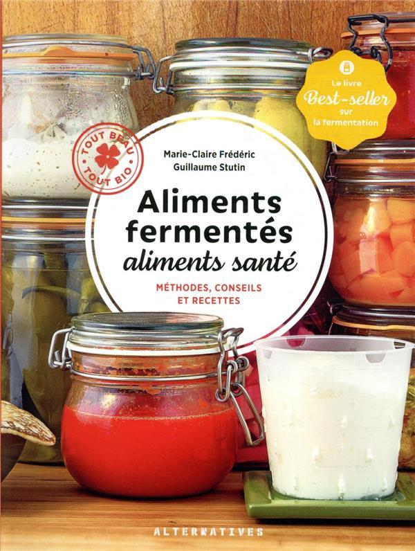 aliments fermentés, aliments santé ; méthodes, conseils et recettes