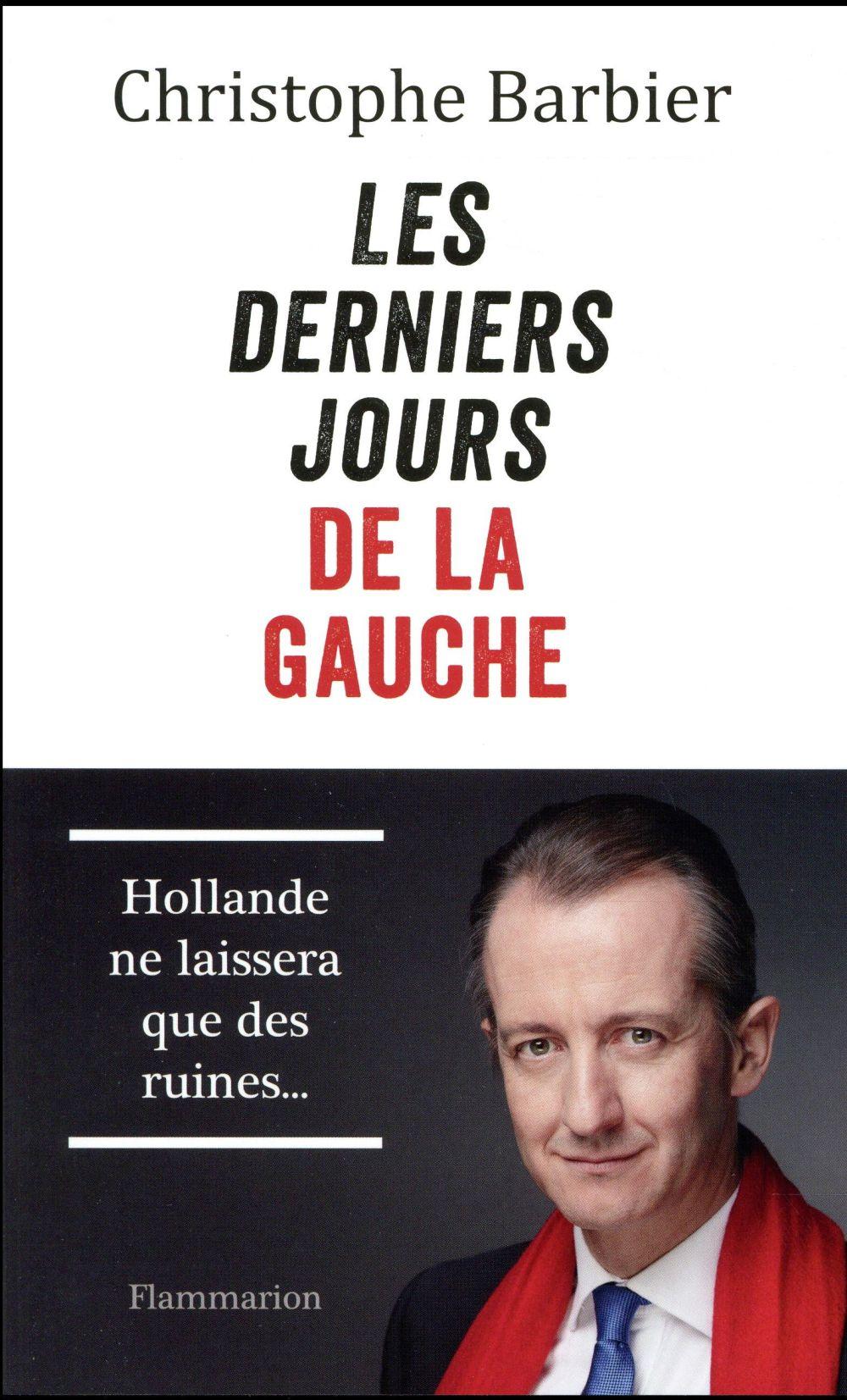 Les derniers jours de la gauche ; Hollande ne laissera que des ruines...