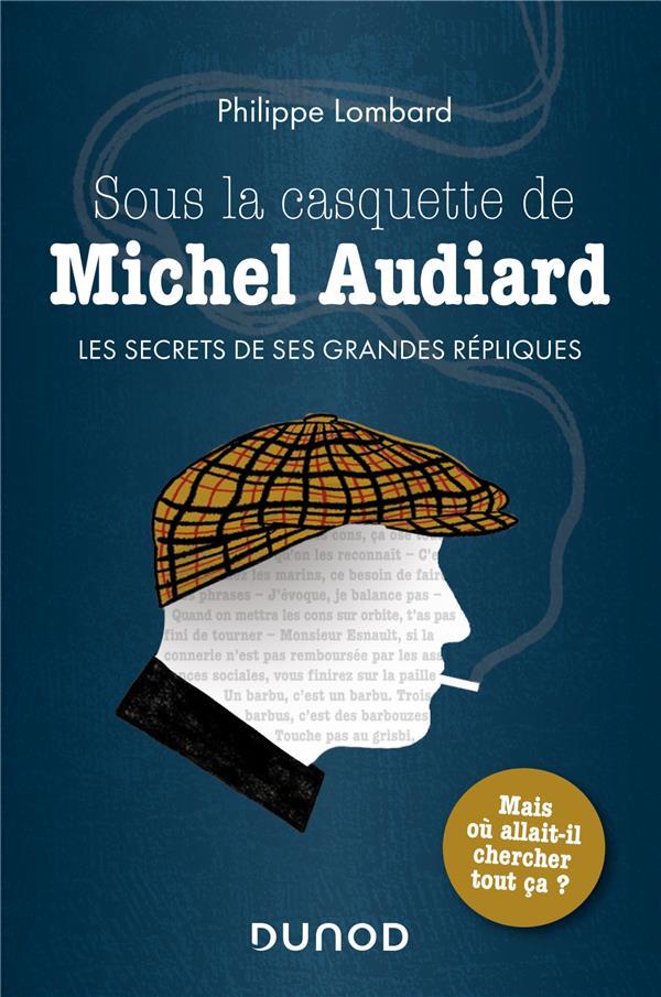 SOUS LA CASQUETTE DE MICHEL AUDIARD - LES SECRETS DE SES GRANDES REPLIQUES