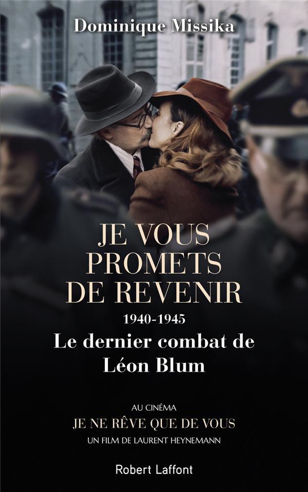 Je vous promets de revenir ; 1940-1945, le dernier combat de Léon Blum