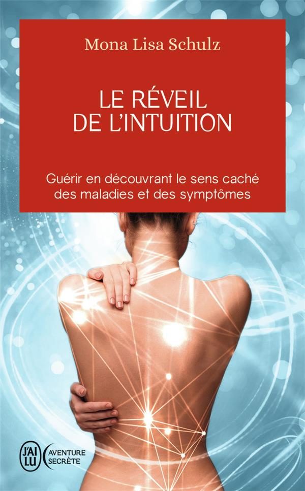 Le réveil de l'intuition ; guérir en découvrant le sens caché des maladies et des symptômes