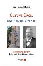Gustave Dron, une statue vivante  - Jean-Francois Roussel - Jean-Francois Roussel - Jean-François Roussel