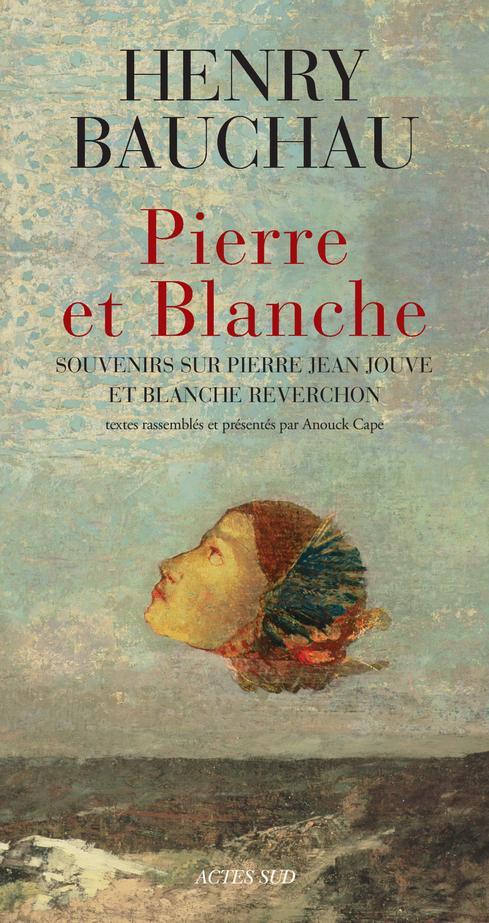 Pierre Et Blanche ; Souvenirs Et Documents Sur Blanche Reverchon Et Pierre Jean Jouve