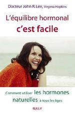 L'équilibre hormonal c'est facile ; comment utiliser les hormones naturelles à tous les âges