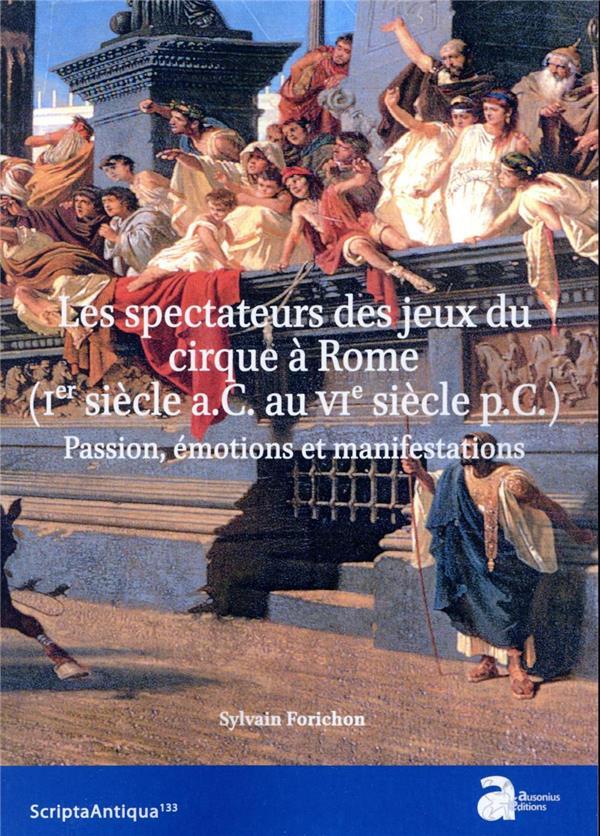 Les spectateurs des jeux du cirque à Rome (Ier siècle a.C. au VIe siècle p.C.) : passion, émotions et manifestations