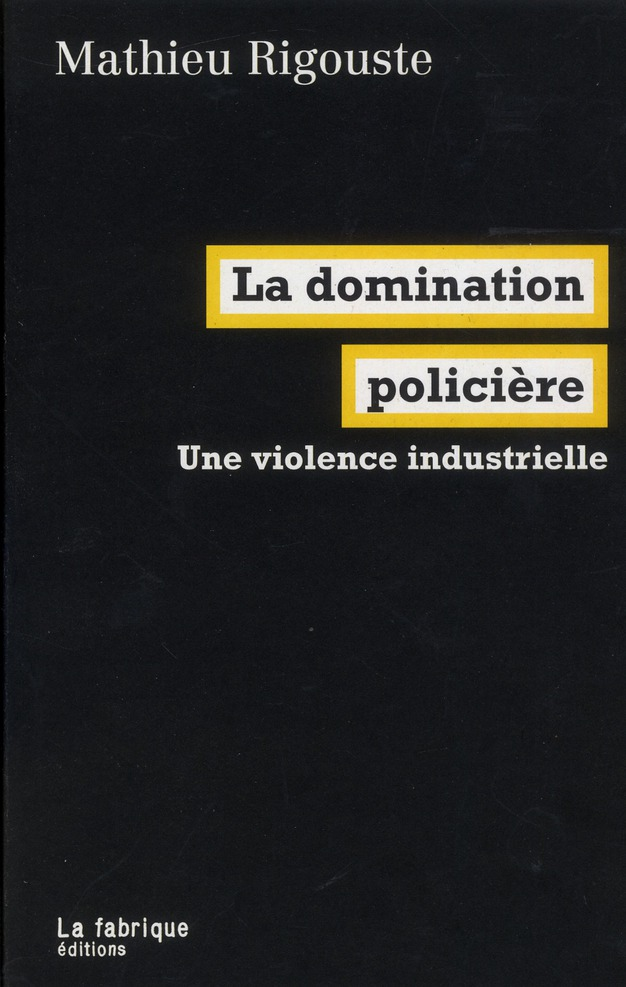 La domination policiere - une violence industrielle