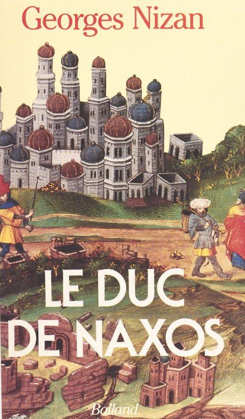 Le duc de Naxos  - Georges Nizan  - Paul Nizan