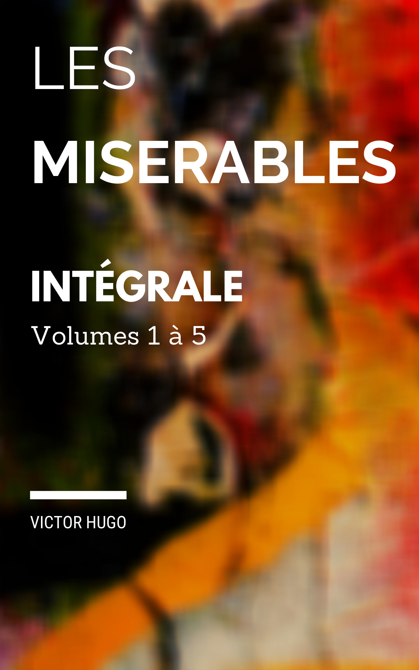 Les misérables : Edition intégrale Volumes I à IV