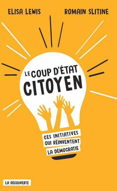 Le coup d'Etat citoyen ; ces initiatives qui réinventent la démocratie