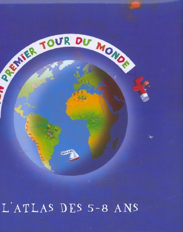 Mon Premier Tour Du Monde ; L'Atlas Des 5-8 Ans