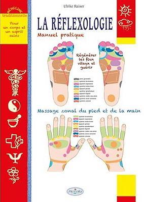 La réflexologie ; manuel pratique ; régénérer les flux vitaux et guérir ; massage zonal du pied et de la main