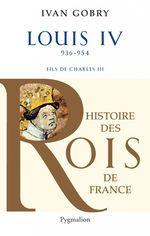 Vente Livre Numérique : Louis IV (936 - 954). Fils de Charles III  - Ivan Gobry