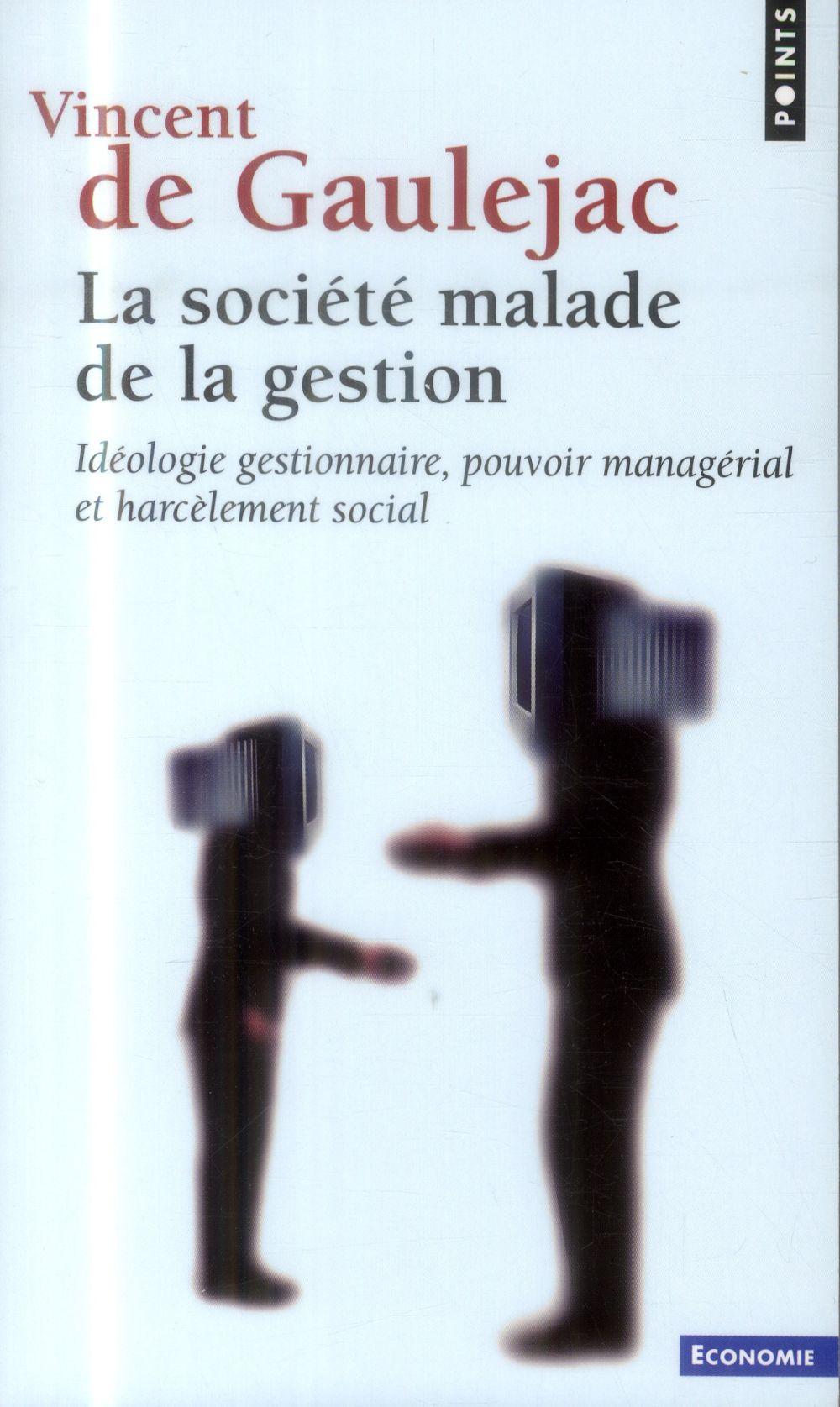 LA SOCIETE MALADE DE LA GESTION. IDEOLOGIE GESTIONNAIRE, POUVOIR MANAGERIAL ET HARCELEMENT SOCIAL