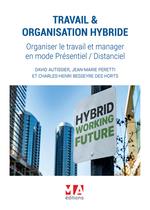 Travail & organisation hybride. Organiser le travail et manager en mode Présentiel / Distanciel  - Charles-Henri Besseyre des Horts - Autissier/Peretti - Jean-Marie PERETTI - David AUTISSIER