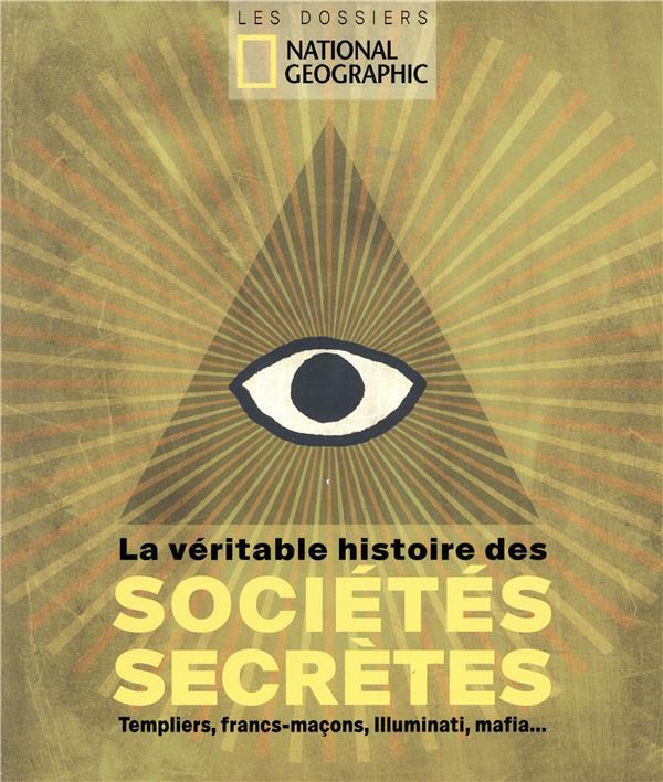 La Veritable Histoire Des Societes Secretes ; Templiers, Francs-Macons, Illuminati, Mafia...