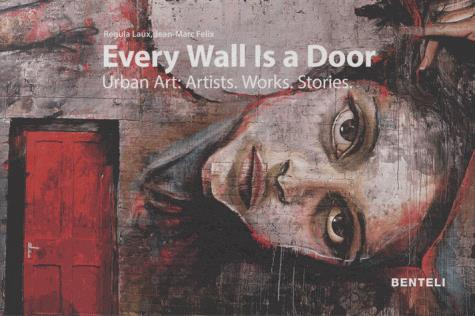 Every wall is a door ; urban art: artists, works, stories