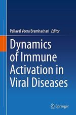 Dynamics of Immune Activation in Viral Diseases  - Pallaval Veera Bramhachari