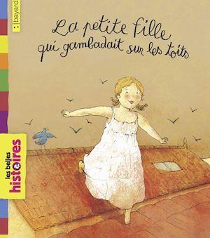 La petite fille qui gambadait sur les toits  - Claire DEGANS  - Catherine De Lasa