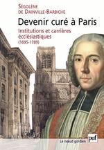 Devenir curé à Paris  - Segolene De Dainville-Barbiche