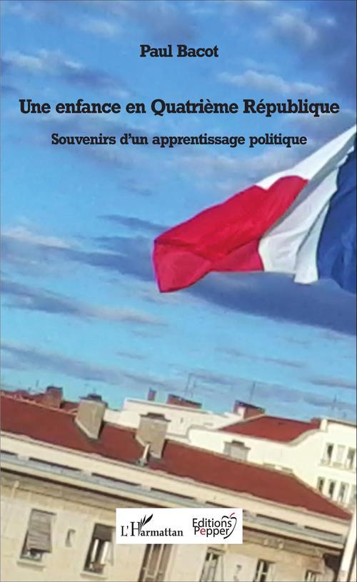 Une enfance en Quatrième République ; souvenirs d'un apprentissage politique