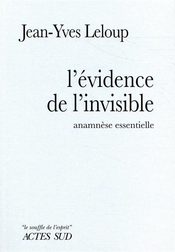 L'évidence de l'invisible ; anamnèse essentielle