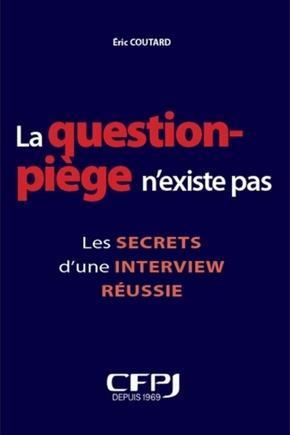 la question piège n'existe pas : les secrets d'une interview réussie