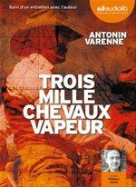 Vente AudioBook : Trois mille chevaux vapeur  - Antonin Varenne