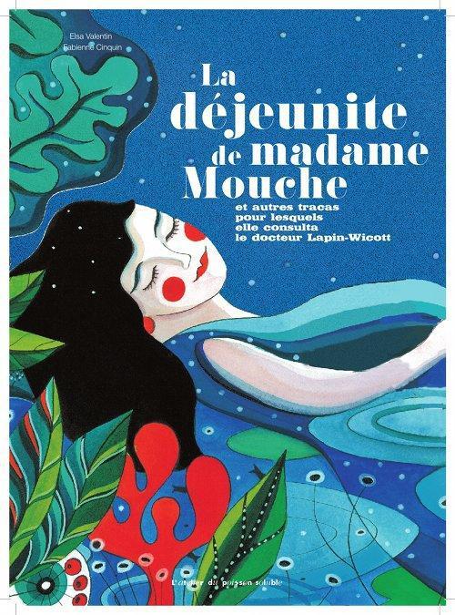 La déjeunite de Madame Mouche ; et autres tracas pour lesquels elle consulta le docteur Lapin-Wicott