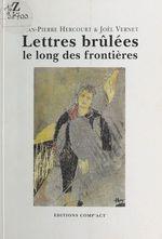 Lettres brûlées le long des frontières  - Joël Vernet - Jean-Pierre Hercourt