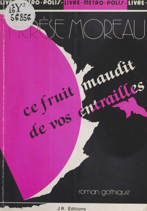 Ce fruit maudit de vos entrailles : Roman gothique  - Thérèse Moreau